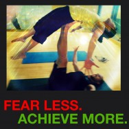 Fear Less, Achieve More!